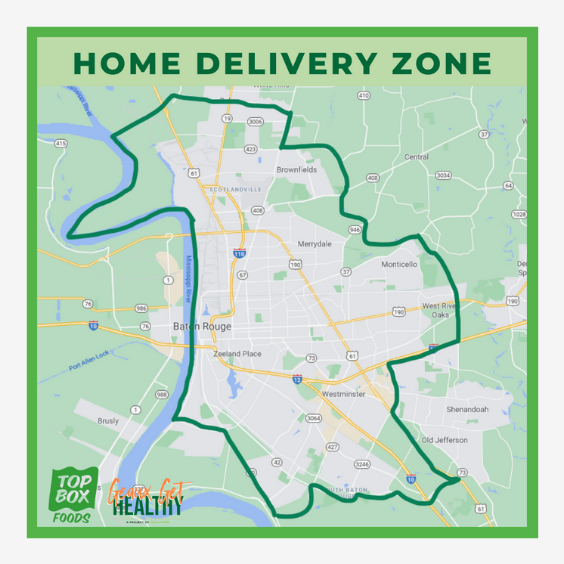Home delivery zone. To confirm that your address is in our range, call 225-244-9564
