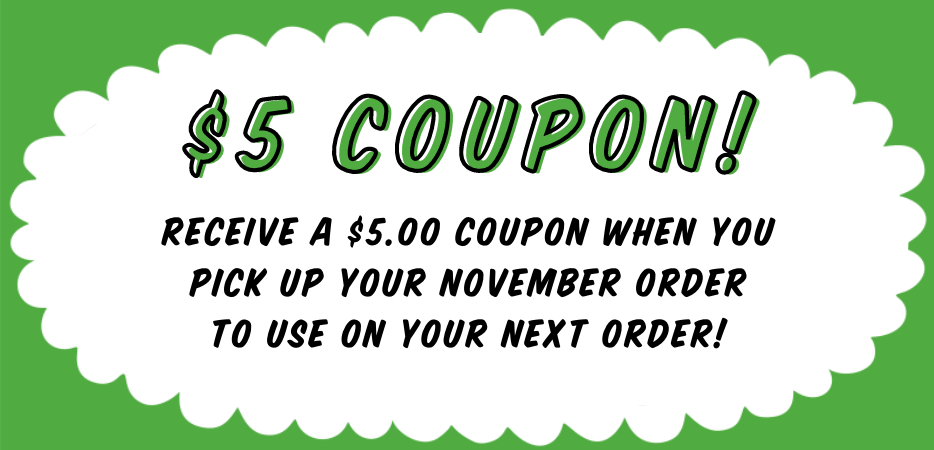 Rockford Customers: Receive a $5.00 coupon when you pick up your November order to use on your next order!